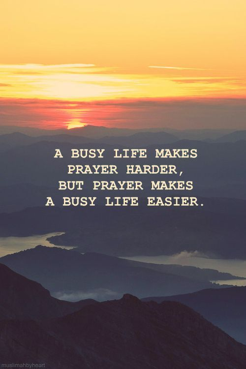 A Busy Life Makes Prayer Harder, But Prayer Makes A Busy
