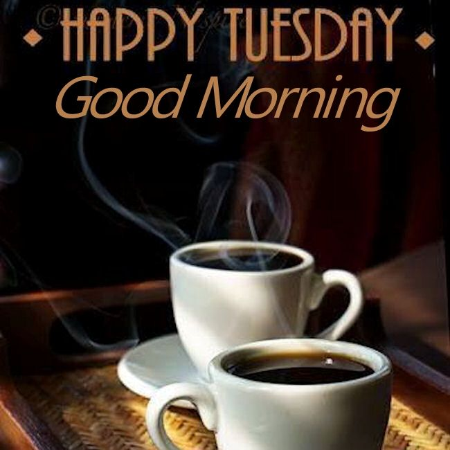 Happy Tuesday Good Morning With Coffee