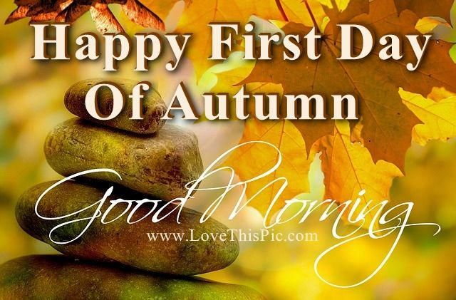 Good Morning Happy First Day Of Autumn Pictures, Photos, and ...