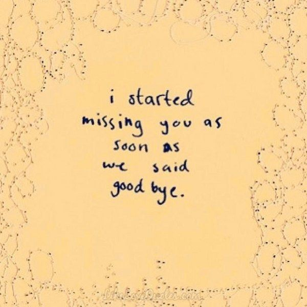 Sad I Miss You Quotes For Friends: I Started Missing You As Soon As We Said Goodbye