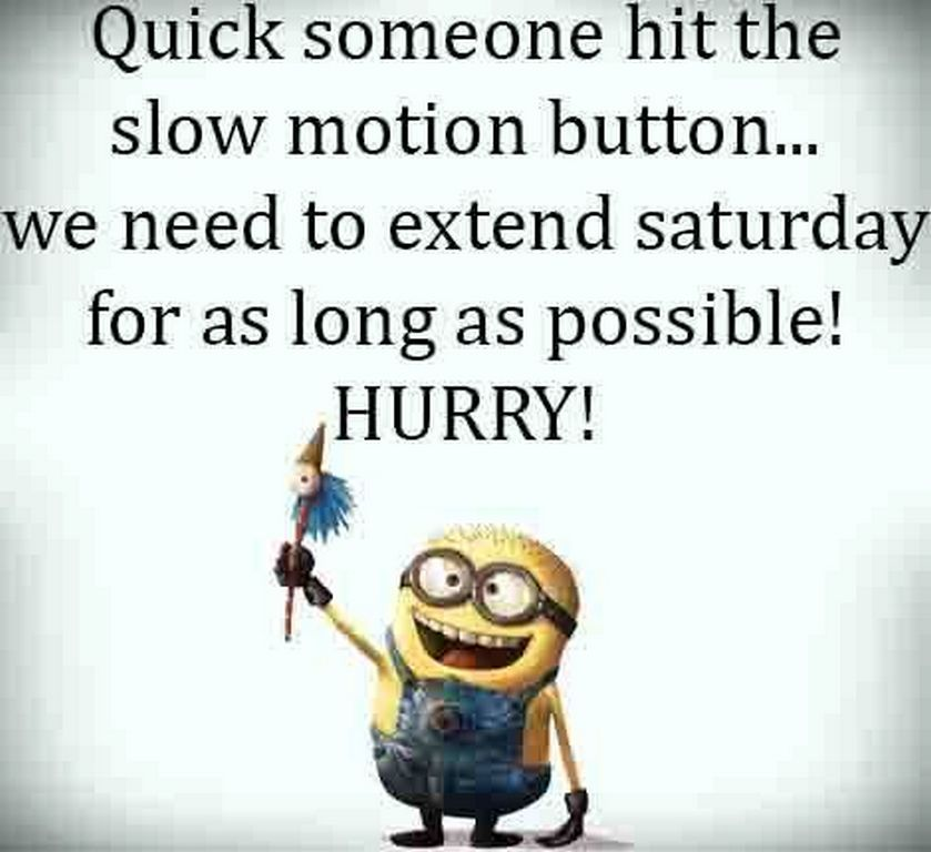 Funny Saturday Quotes We Need More Saturday Funny Minion Quote Pictures, Photos, and  Funny Saturday Quotes