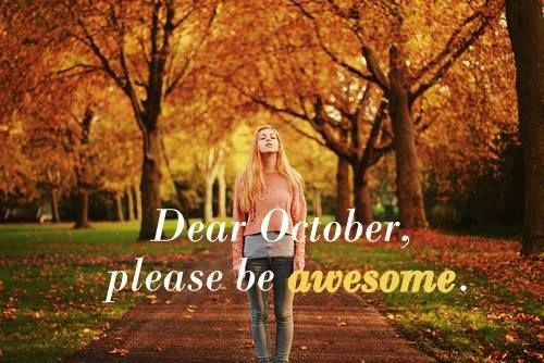 Dear October Please Be...