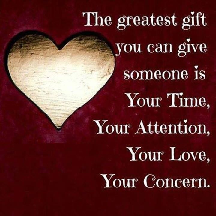 205070 The Greatest Gift You Can Give Someone Is Your Time Love And Concern