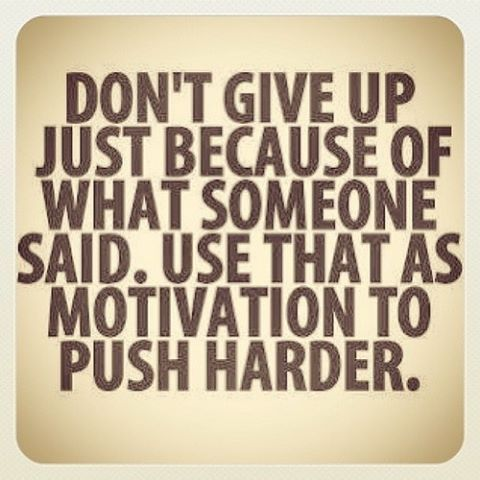 Dont give up just because of what someone said use that as motivation to push harder pictures - Athlete quotes tumblr ...
