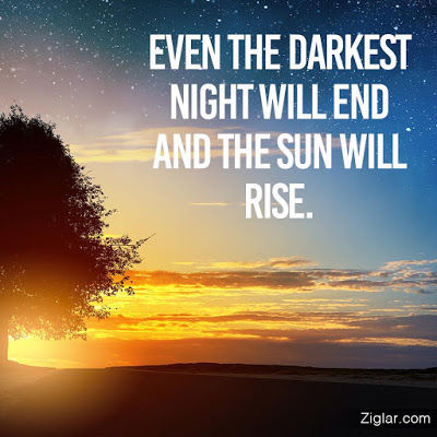 ever the darkest night will end and the sun will rise