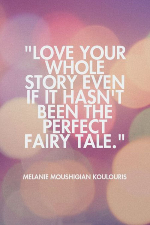 Love Your Whole Story Ever If It Hasnt Been The Perfect Fairy Tale Pictures Photos And Images