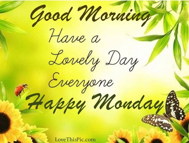 Good morning have a lovely day happy monday pictures - Good morning monday images ...