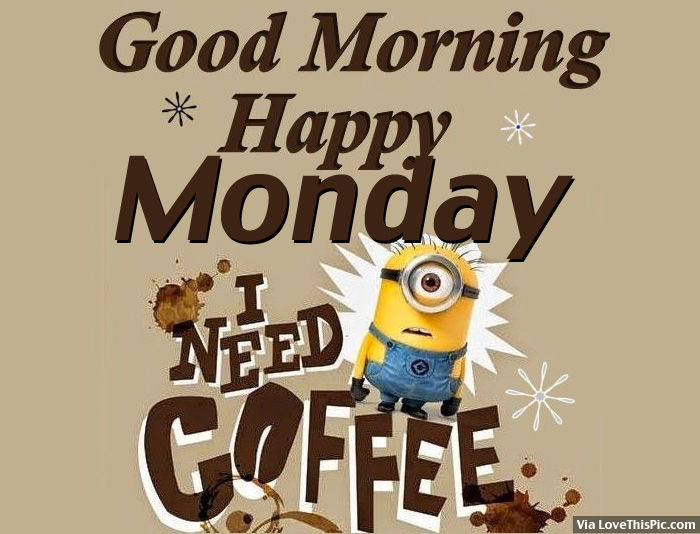 Good Morning Happy Monday I Need Some Coffee