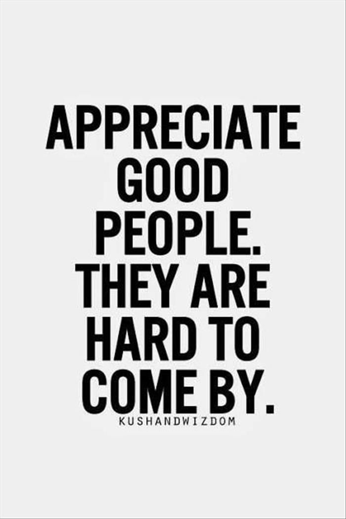 Good People Quotes: Appreciate Good People. They Are Hard To Come By Pictures