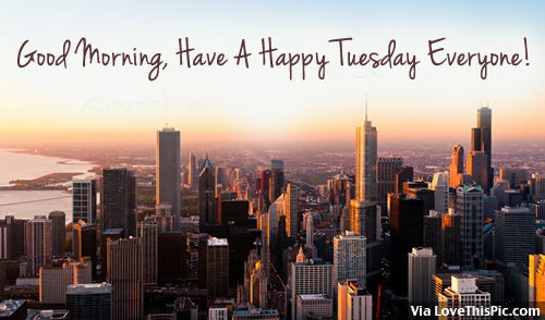Good Morning Everyone Happy Tuesday : Good morning have a happy tuesday everyone pictures
