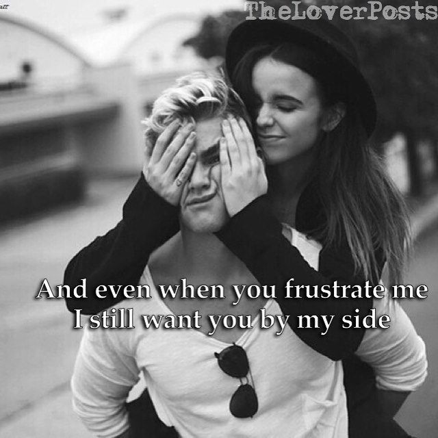 I Love The Pictures On The Side Of Hutch Want To Do This: Even When You Frustrate Me I Still Want You By My Side