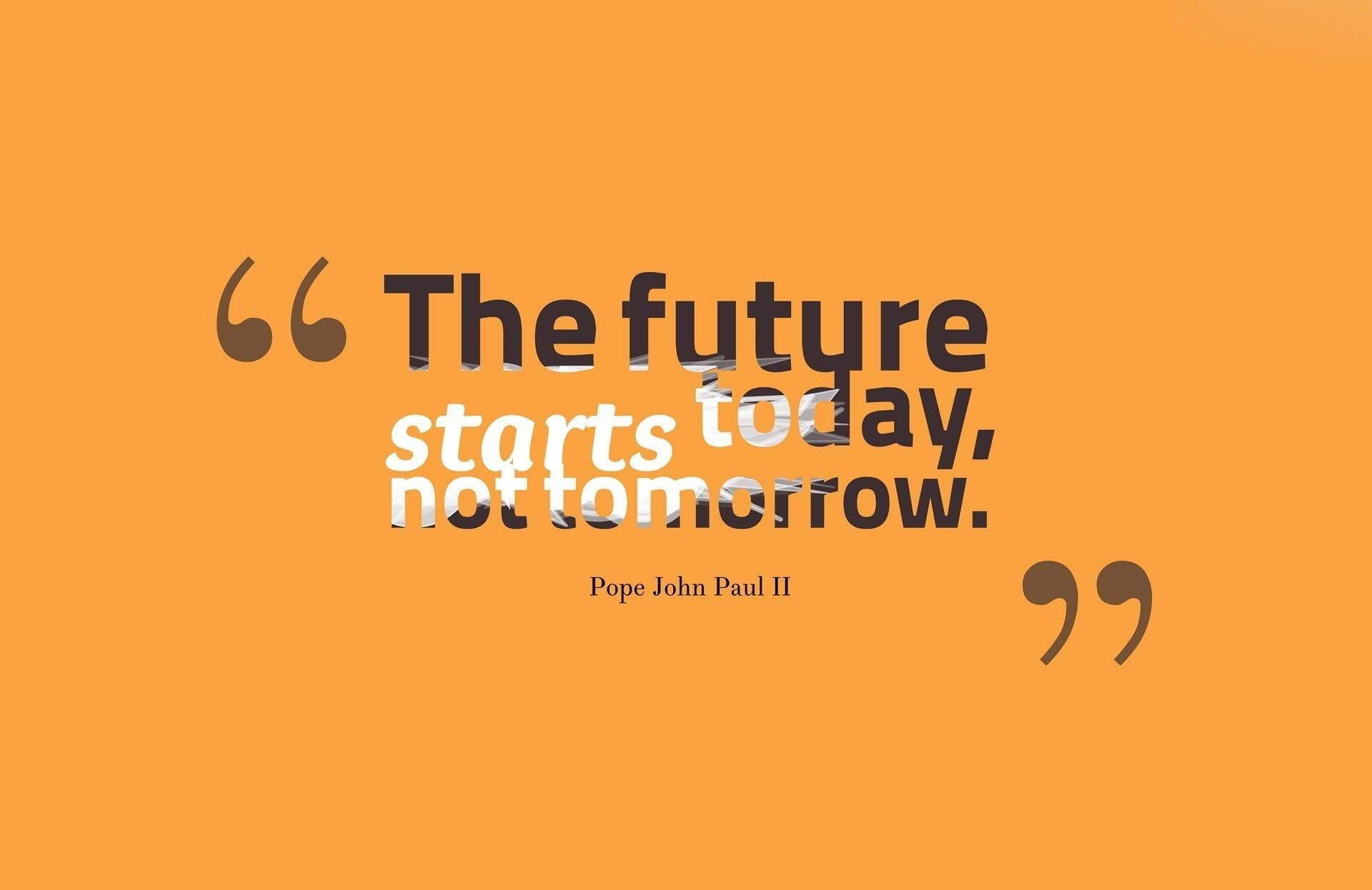 The Future Starts Today Not Tomorrow Pictures Photos