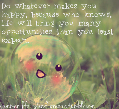 Tumblr Happy Life Quotes: Do Whatever Makes You Happy... Pictures, Photos, And