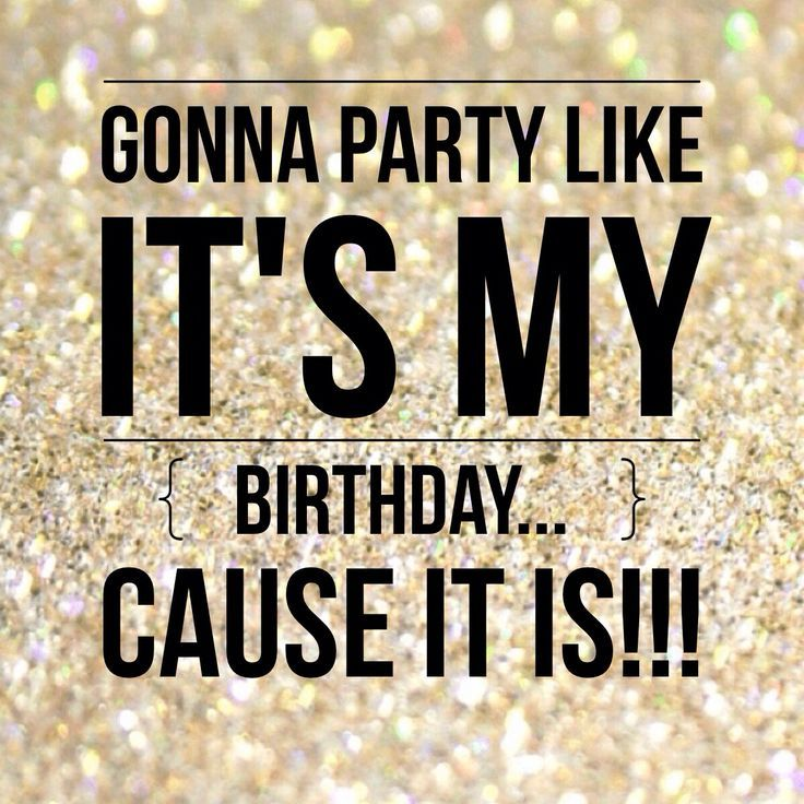 25th Birthday Quotes For Myself: Gonna Party Like It's My Birthday...cause It Is!! Pictures
