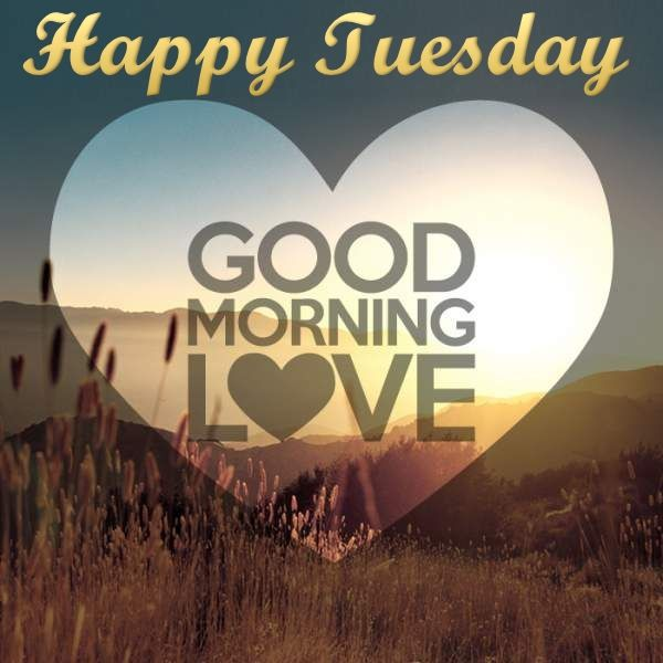 Good Morning My Love Happy Tuesday : Happy tuesday good morning love pictures photos and