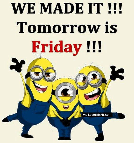 We Made It Tomorrow Is Friday Minion Quote Pictures Photos And Amazing We Made It Quotes