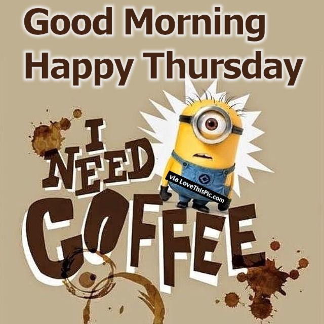Good Morning Happy Thursday I Need Coffee Pictures, Photos ...