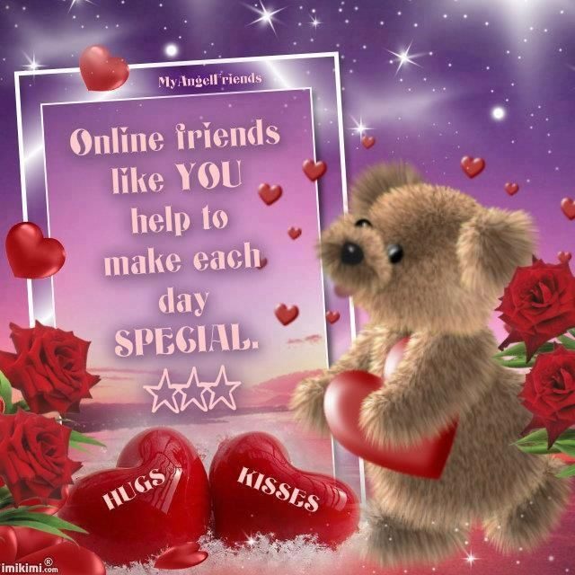 Online Friends Like You Help To Make Each Day Special