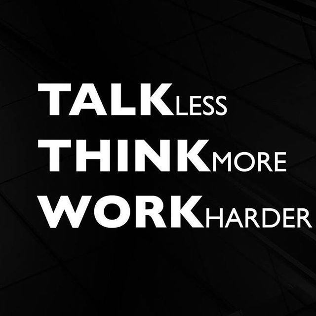 Talk Less Think More Work Harder Pictures Photos And