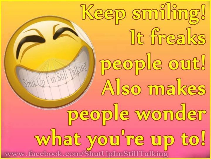 Keep Smiling It Freaks People Out Pictures Photos And