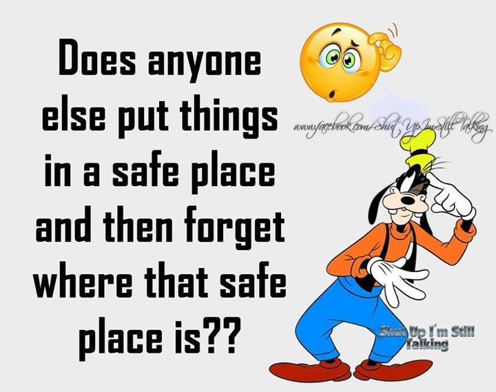 Does Anyone Else Put Things I A Safe Place And Forget Where That Is