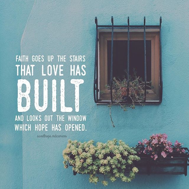 Faith Goes Up The Stairs That Love Has Built And Looks Out The