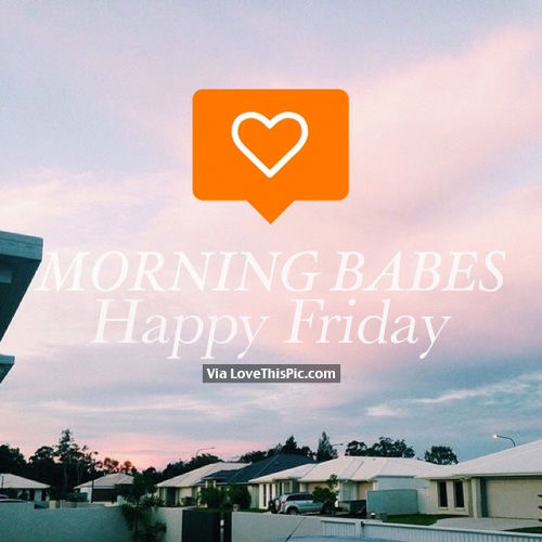 Morning Babes Happy Friday Pictures Photos And Images