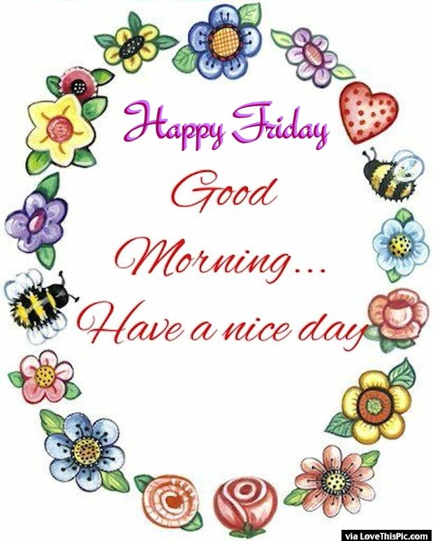 Happy friday good morning have a nice day pictures photos and happy friday good morning have a nice day m4hsunfo