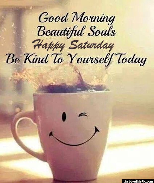 Good Morning Beautiful Souls Happy Saturday Pictures, Photos, and