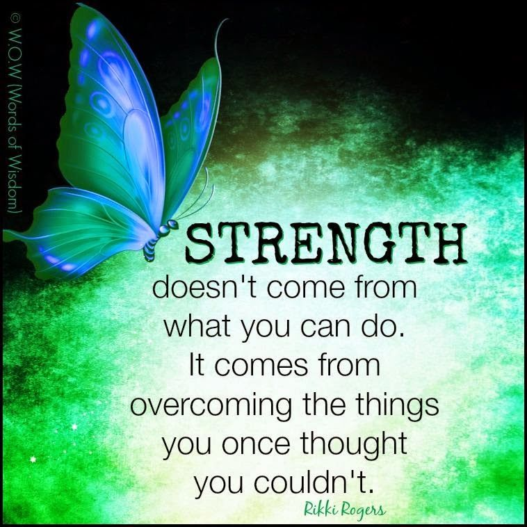 Strength Comes From Overcoming Things You Thought You