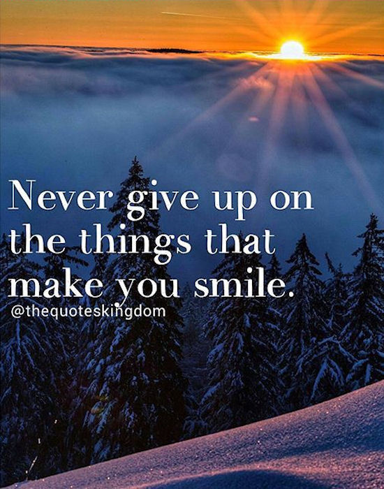 Never Give Up On The Things That Make You Smile Pictures