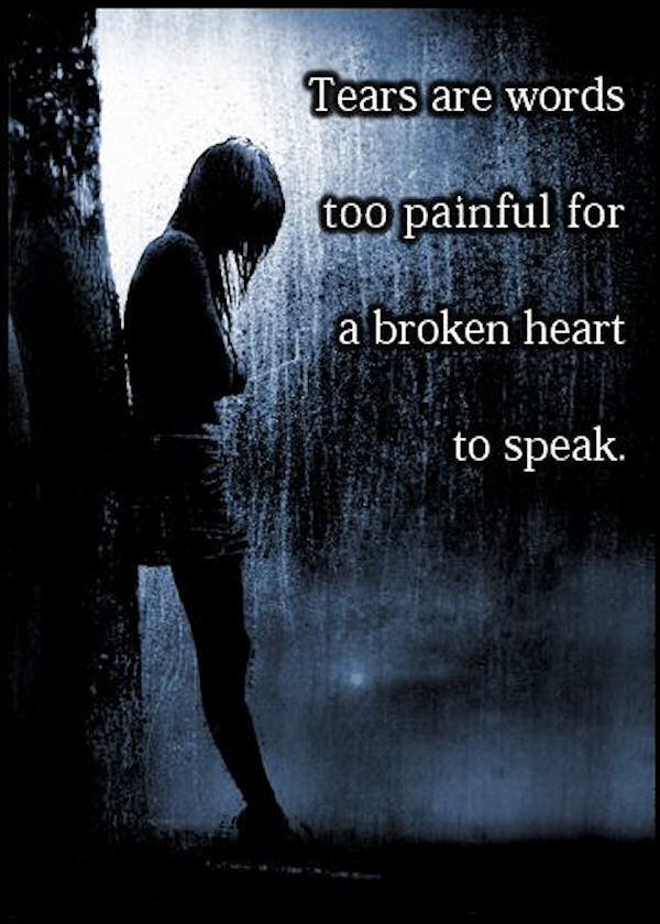 Tears Are Words Too Painful For A Broken Heart To Speak ...