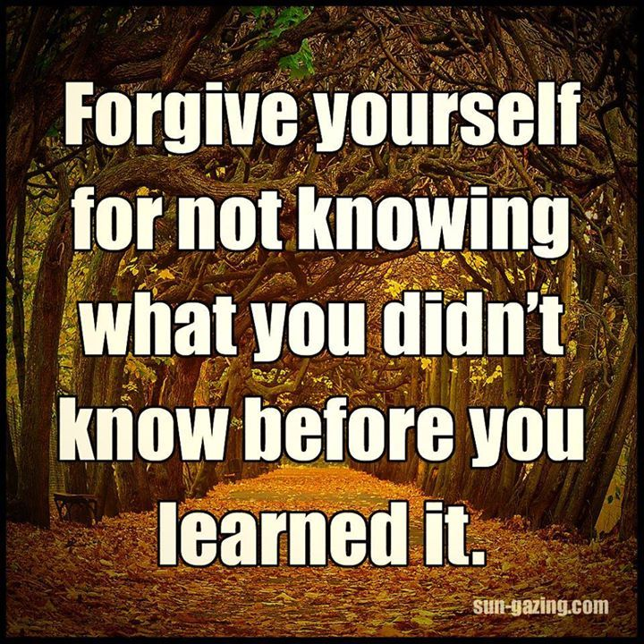 Forgive Yourself Quotes: Forgive Yourself For Not Knowing Pictures, Photos, And