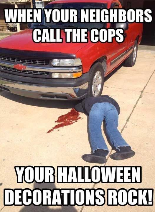 when your neighbors call the cops your halloween decorations rock - Funny Halloween Decorations