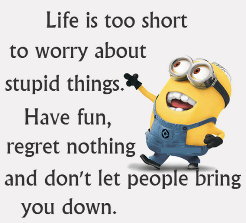 Life Is Too Short To Worry About Stupid Things Pictures ...