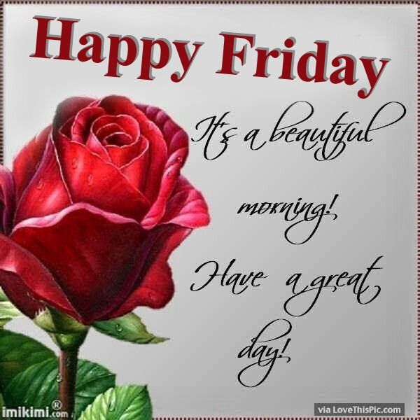 Happy Friday It Is A Beautiful Morning Pictures, Photos, and Images for  Facebook, Tumblr, Pinterest, and Twitter