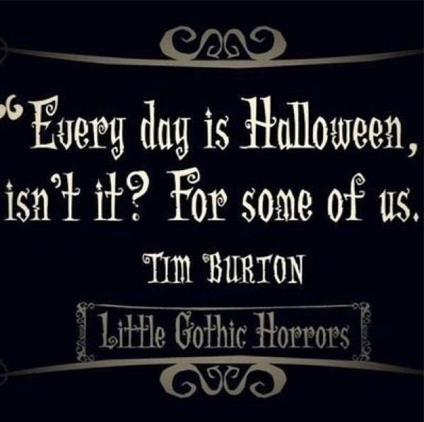 Happy Halloween My Love Quotes: Every Day Is Halloween Isn't It? For Some Of Us...Tim