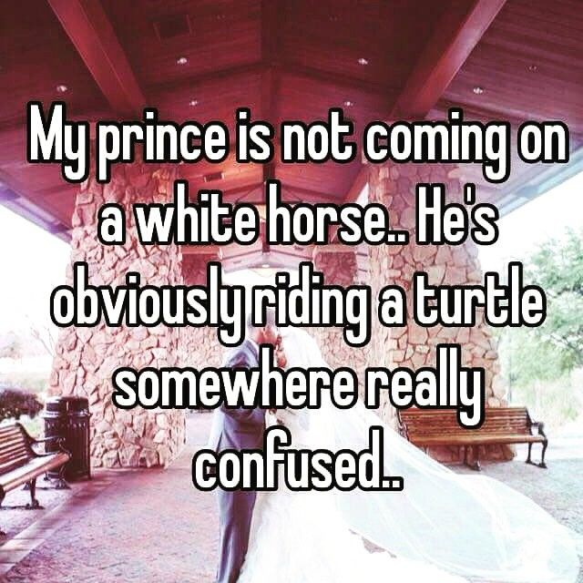My Prince Is Not Coming On A White Horse Pictures, Photos