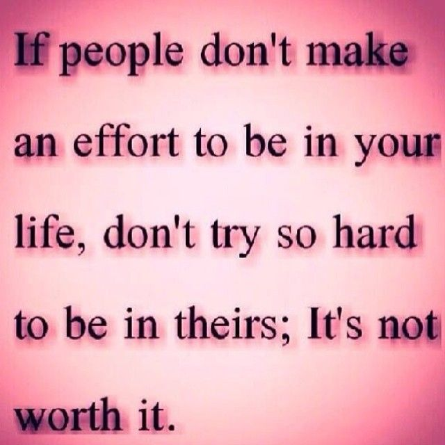 If People Don\'t Make N Effort To Be In Your Life Don\'t Try To Be ...