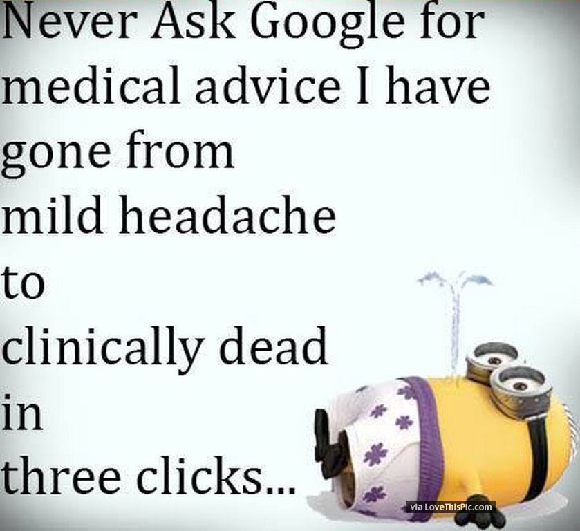 Medical Funny Minion Quotes: Never Ask Google For Medical Advice Pictures, Photos, And