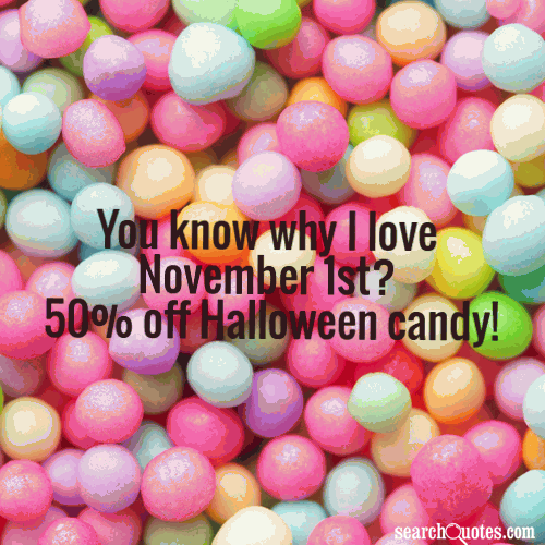 You Know Why I Love November 1st? 50% Off Halloween Candy ...