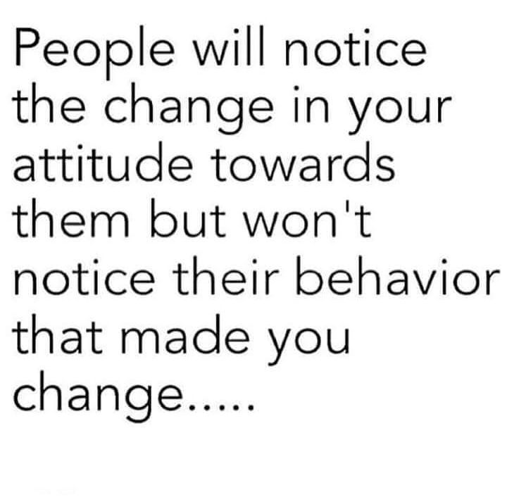 Quotes About People Who Notice: People Will Notice The Change In Your Attitude But Wont