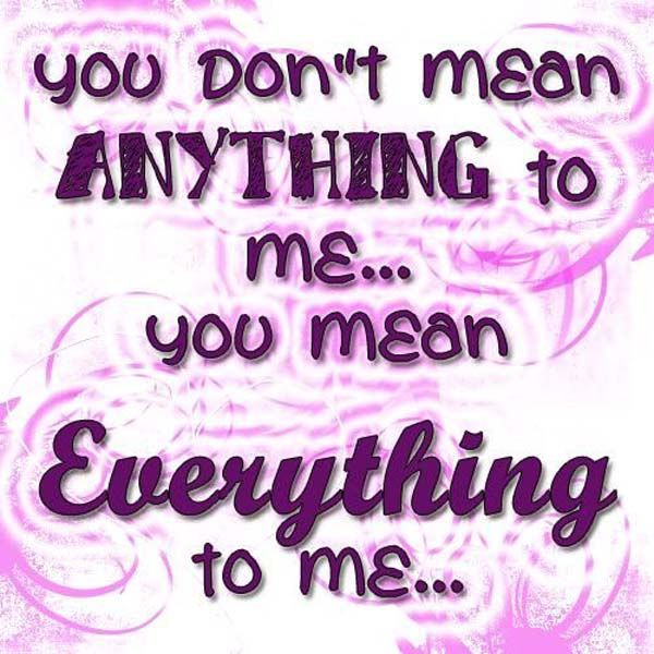 I Want To Cuddle With You Quotes: You Don't Mean Anything To Me, You Mean Everything To Me