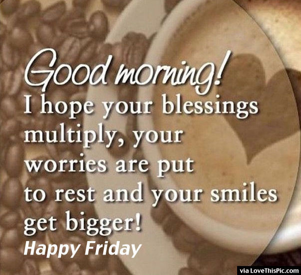 Good Morning Quotes On Friday : Good morning happy friday pictures photos and images