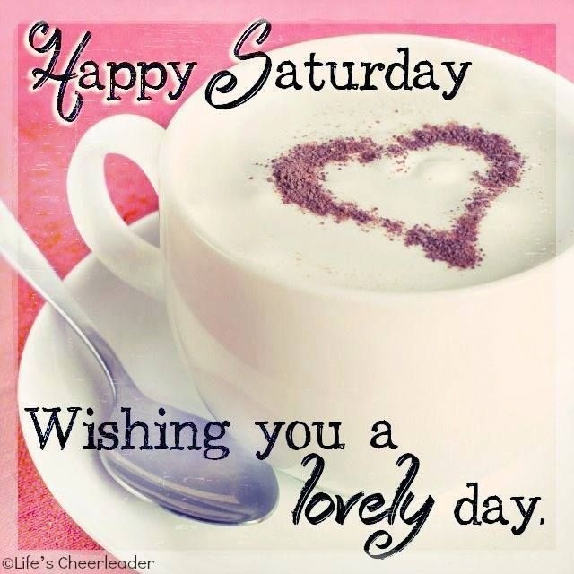 Wishing You A Great Weekend Quotes: Happy Saturday Wishing You A Lovely Day Pictures, Photos