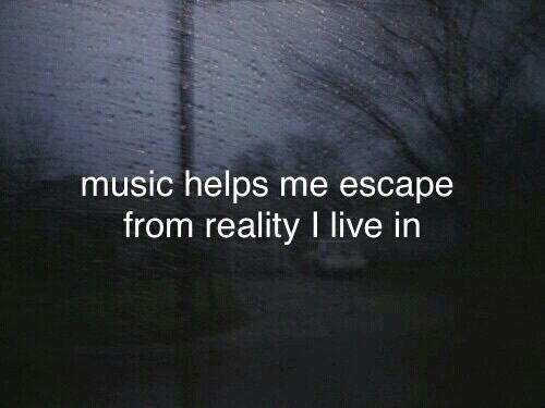 Music Helps Me Escape From Reality I Live In Pictures ...