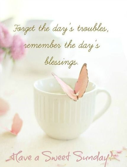 Forget The Day's Troubles, Remember The Day's Blessings ...