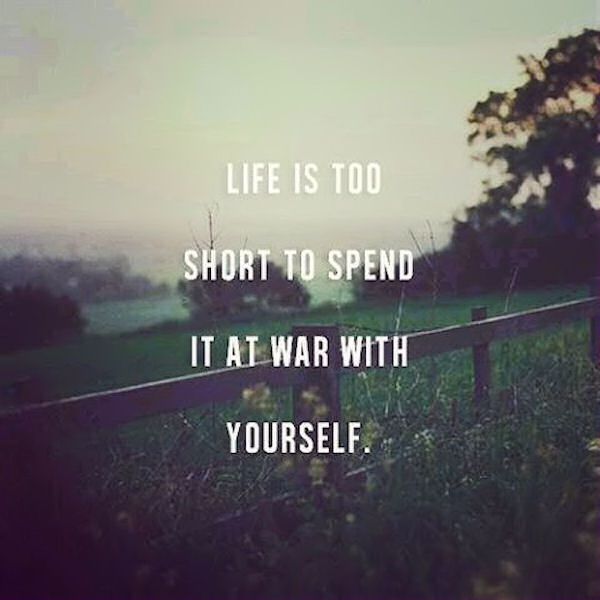 Life Is To Short To Spend At War With Yourself Pictures