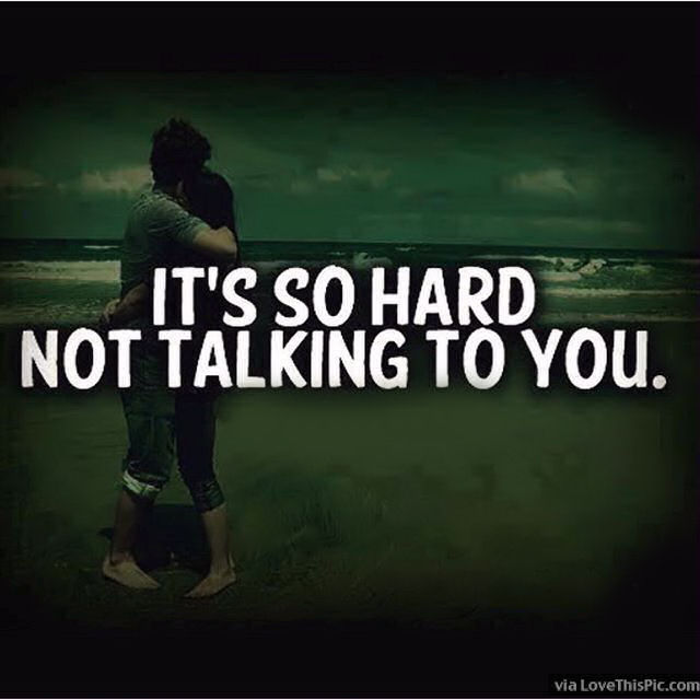Sad Love Quotes For Not To Love: It Is So Hard Not Talking To You Pictures, Photos, And