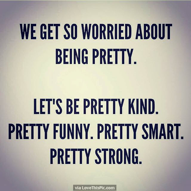 Quotes About Being Pretty We Get So Worried About Being Pretty Pictures, Photos, and Images  Quotes About Being Pretty